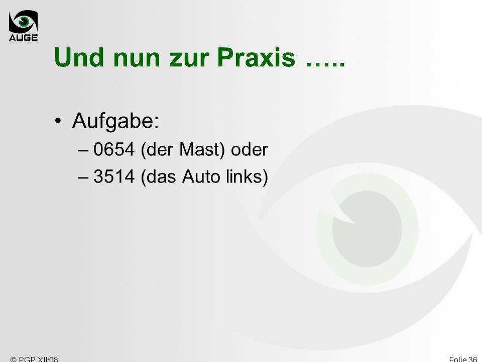 © PGP XII/08Folie 36 Und nun zur Praxis ….. Aufgabe: –0654 (der Mast) oder –3514 (das Auto links)
