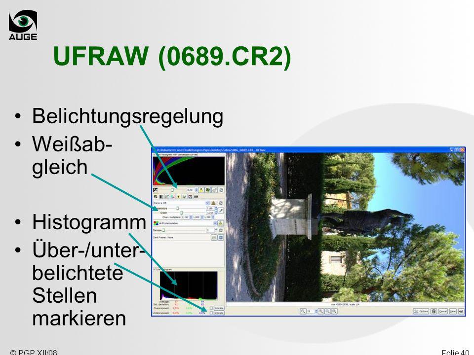 © PGP XII/08Folie 40 UFRAW (0689.CR2) Belichtungsregelung Weißab- gleich Histogramm Über-/unter- belichtete Stellen markieren