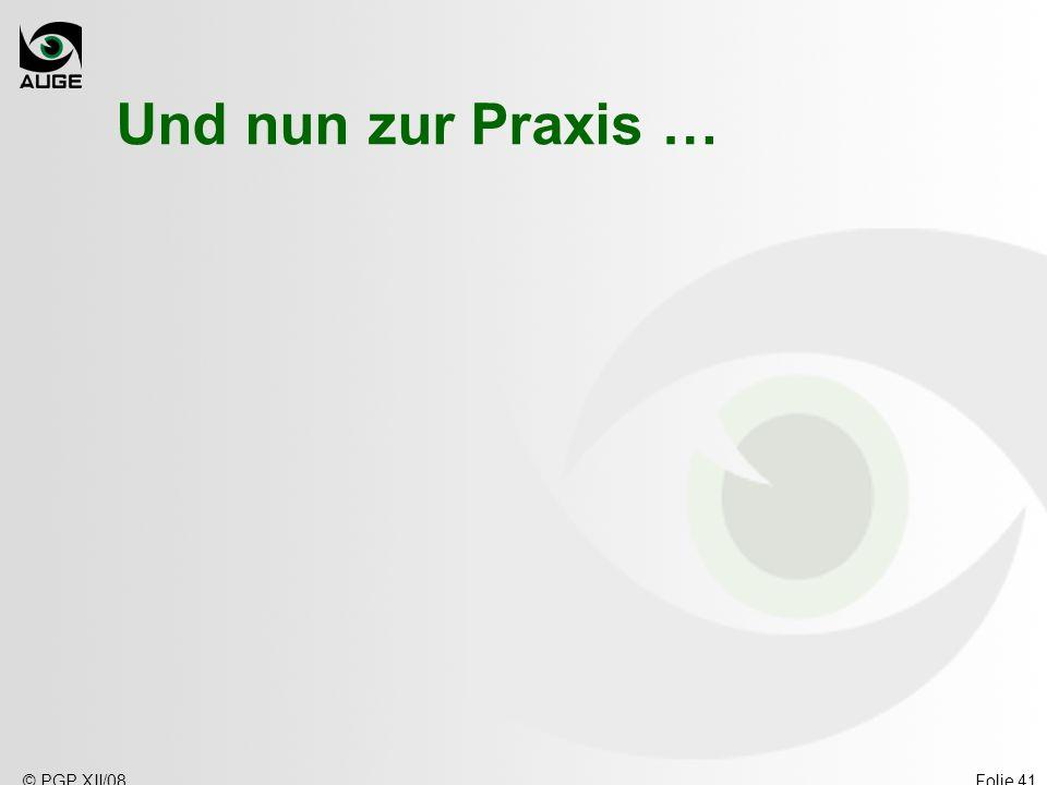 © PGP XII/08Folie 41 Und nun zur Praxis …