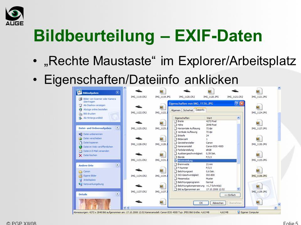 © PGP XII/08Folie 5 Bildbeurteilung – EXIF-Daten Rechte Maustaste im Explorer/Arbeitsplatz Eigenschaften/Dateiinfo anklicken