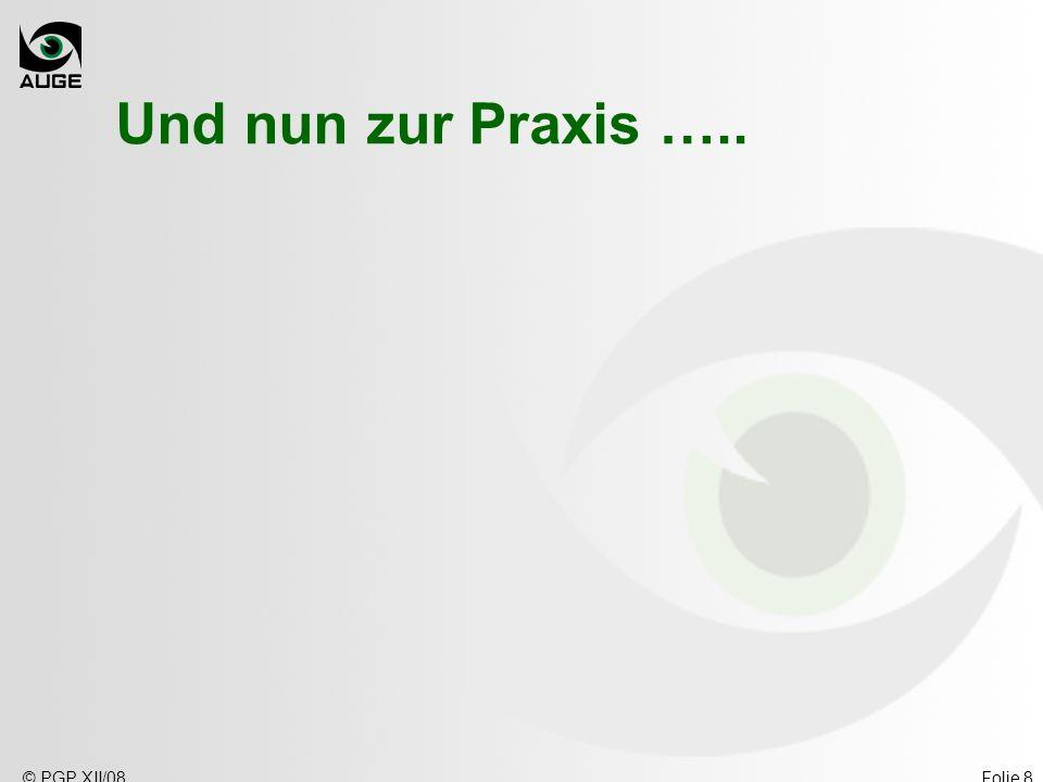 © PGP XII/08Folie 8 Und nun zur Praxis …..