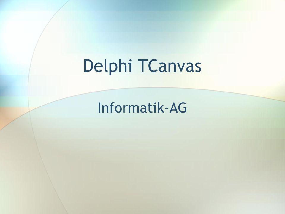 TCanvas Viele der sichtbaren in Delphi vorhanden Objekte besitzen die Eigenschaft Canvas.