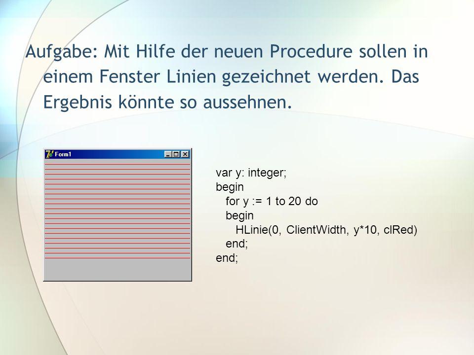 Aufgabe: Mit Hilfe der neuen Procedure sollen in einem Fenster Linien gezeichnet werden.