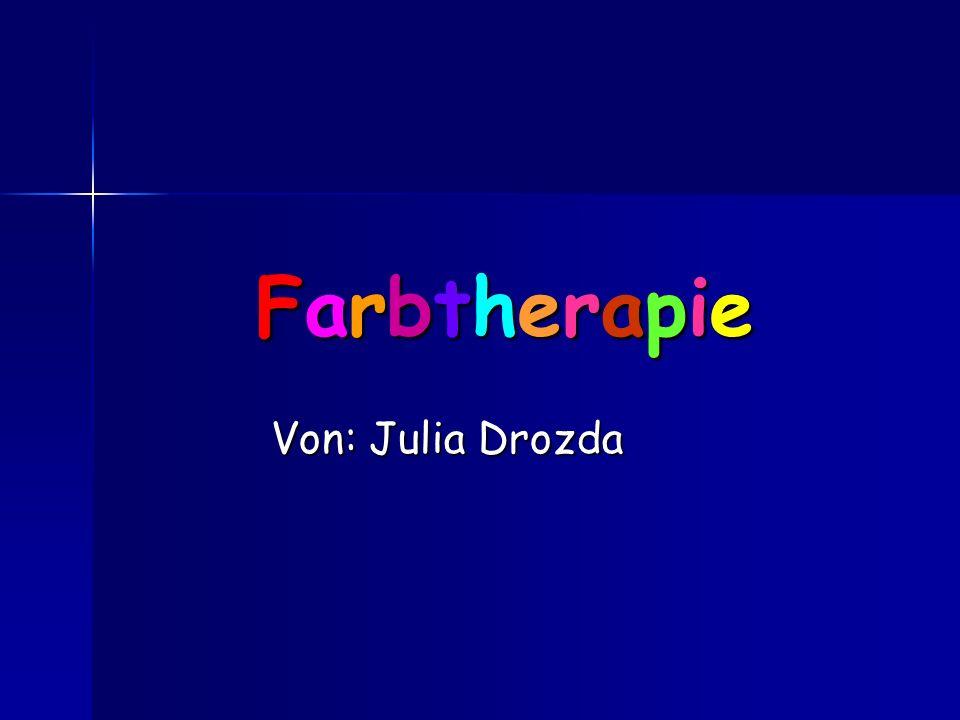 Farbtherapie Von: Julia Drozda