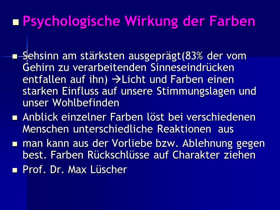Psychologische Wirkung der Farben Psychologische Wirkung der Farben Sehsinn am stärksten ausgeprägt(83% der vom Gehirn zu verarbeitenden Sinneseindrüc