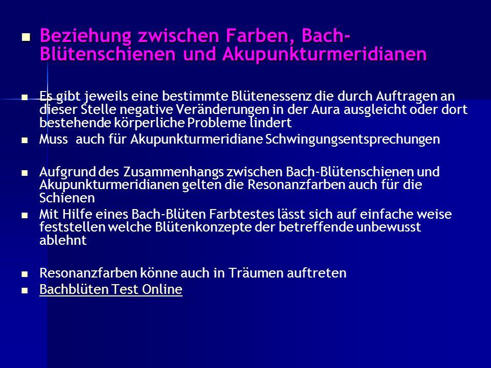 Beziehung zwischen Farben, Bach- Blütenschienen und Akupunkturmeridianen Beziehung zwischen Farben, Bach- Blütenschienen und Akupunkturmeridianen Es g