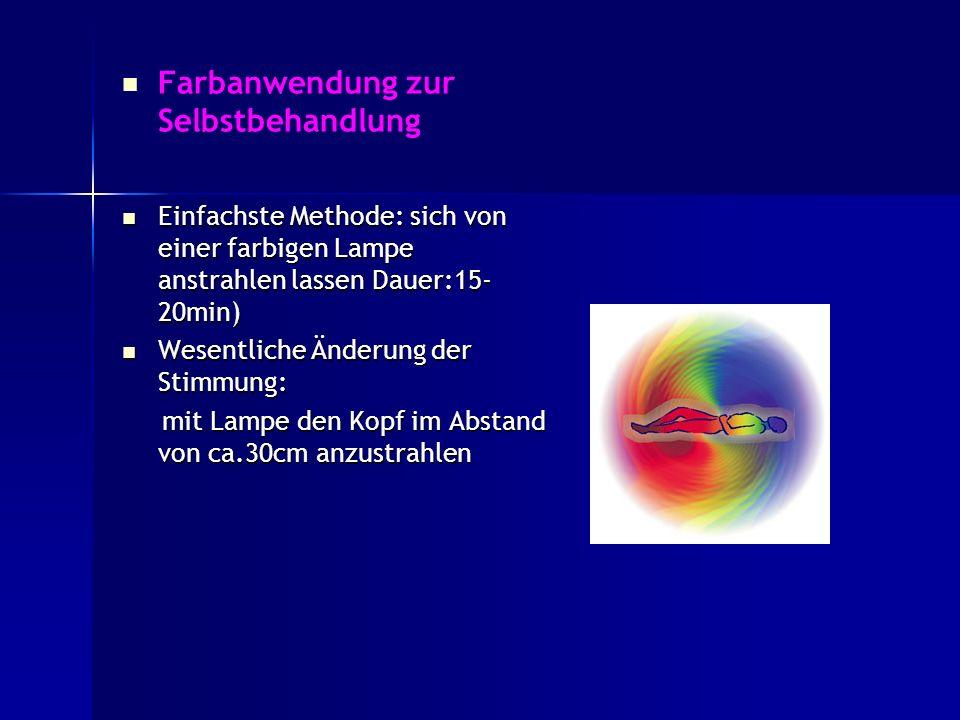 Farbanwendung zur Selbstbehandlung Einfachste Methode: sich von einer farbigen Lampe anstrahlen lassen Dauer:15- 20min) Einfachste Methode: sich von e