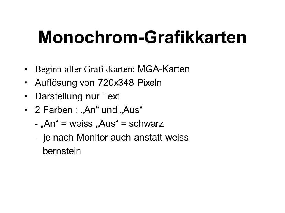 Monochrom-Grafikkarten Beginn aller Grafikkarten: MGA-Karten Auflösung von 720x348 Pixeln Darstellung nur Text 2 Farben : An und Aus - An = weiss Aus