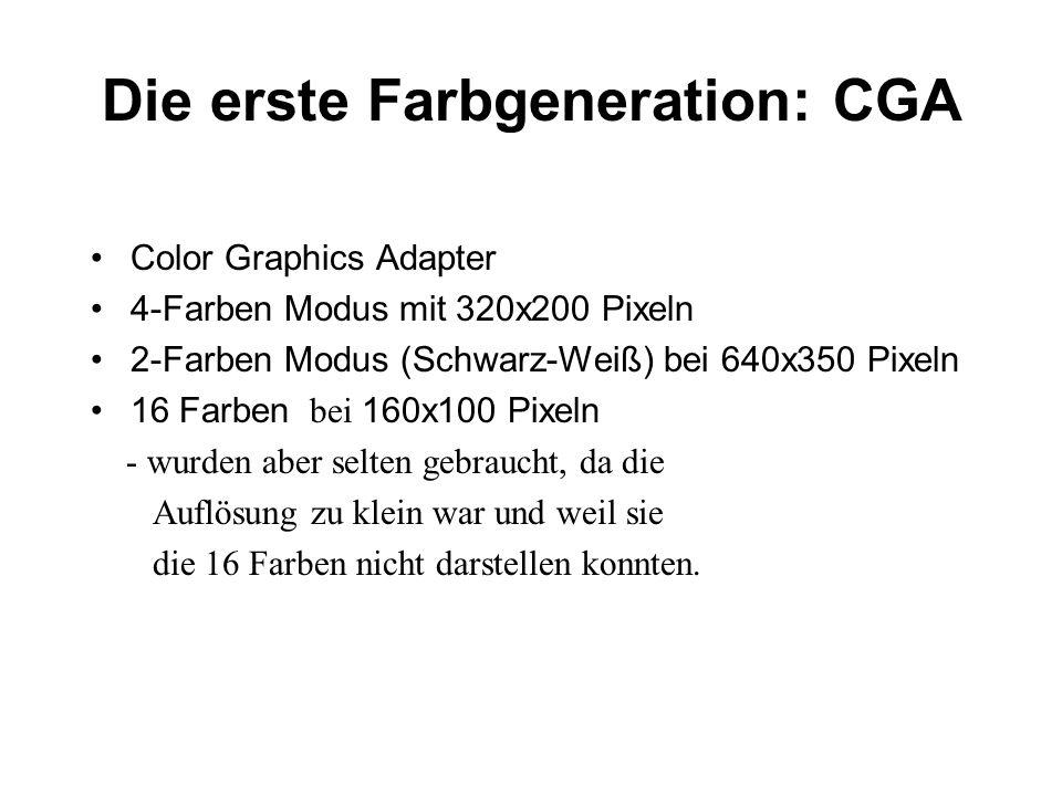 Die erste Farbgeneration: CGA Color Graphics Adapter 4-Farben Modus mit 320x200 Pixeln 2-Farben Modus (Schwarz-Weiß) bei 640x350 Pixeln 16 Farben bei