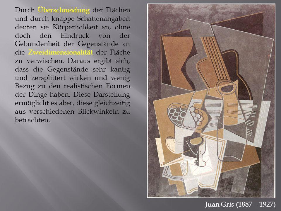 Juan Gris (1887 – 1927) Durch Überschneidung der Flächen und durch knappe Schattenangaben deuten sie Körperlichkeit an, ohne doch den Eindruck von der