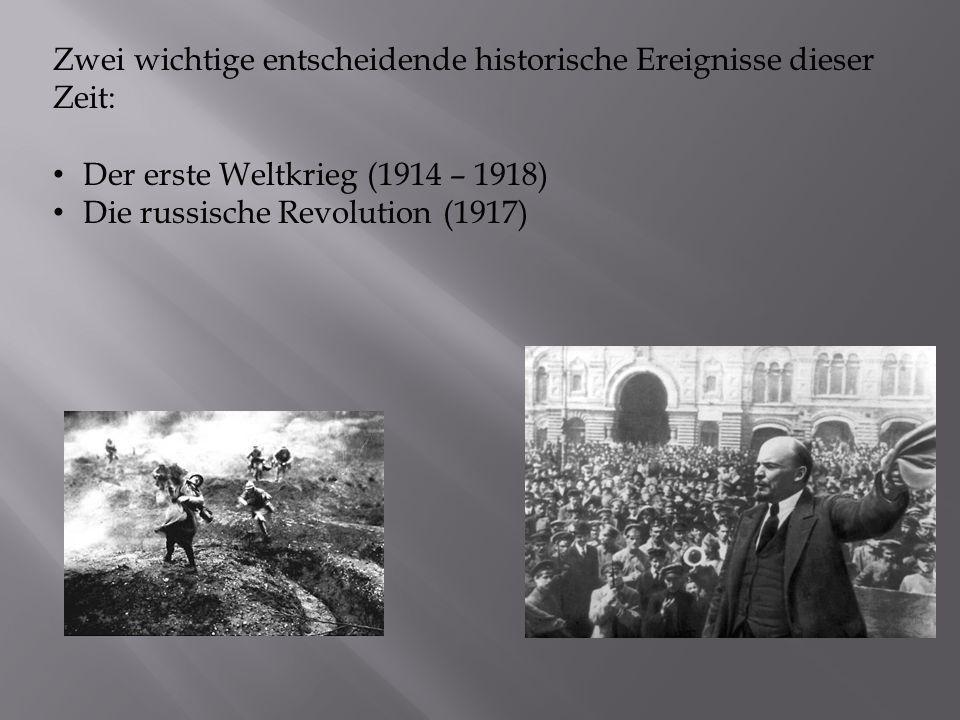 Zwei wichtige entscheidende historische Ereignisse dieser Zeit: Der erste Weltkrieg (1914 – 1918) Die russische Revolution (1917)