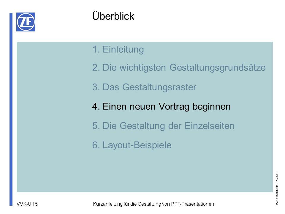 VVK-U 15 © ZF Friedrichshafen AG, 2011 Kurzanleitung für die Gestaltung von PPT-Präsentationen 1. Einleitung 2. Die wichtigsten Gestaltungsgrundsätze