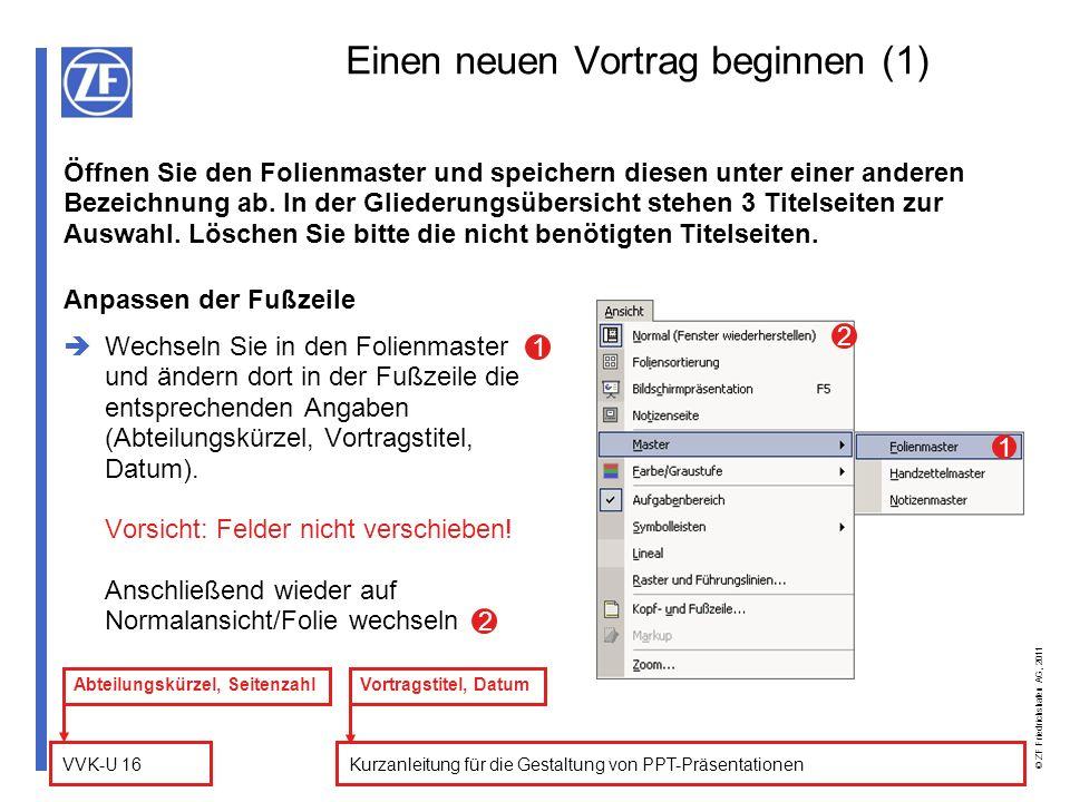 VVK-U 16 © ZF Friedrichshafen AG, 2011 Kurzanleitung für die Gestaltung von PPT-Präsentationen Anpassen der Fußzeile Wechseln Sie in den Folienmaster