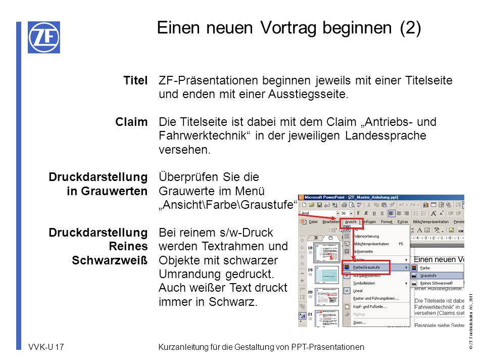 VVK-U 17 © ZF Friedrichshafen AG, 2011 Kurzanleitung für die Gestaltung von PPT-Präsentationen Einen neuen Vortrag beginnen (2) Titel Claim Druckdarst