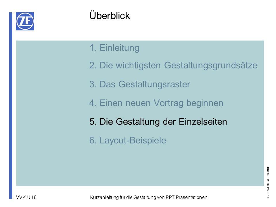 VVK-U 18 © ZF Friedrichshafen AG, 2011 Kurzanleitung für die Gestaltung von PPT-Präsentationen 1. Einleitung 2. Die wichtigsten Gestaltungsgrundsätze