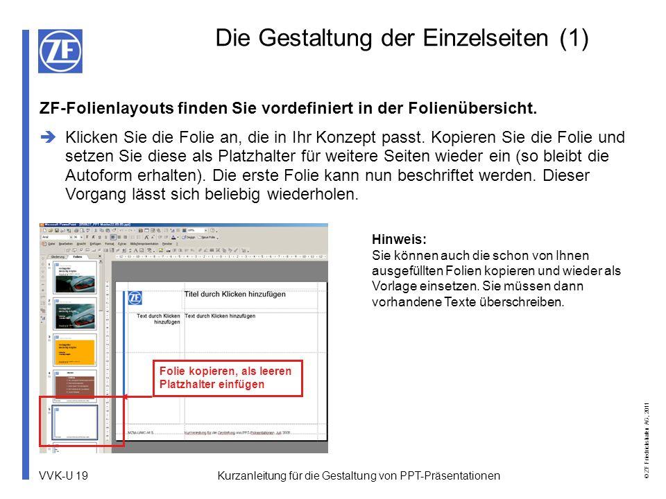 VVK-U 19 © ZF Friedrichshafen AG, 2011 Kurzanleitung für die Gestaltung von PPT-Präsentationen Die Gestaltung der Einzelseiten (1) Hinweis: Sie können