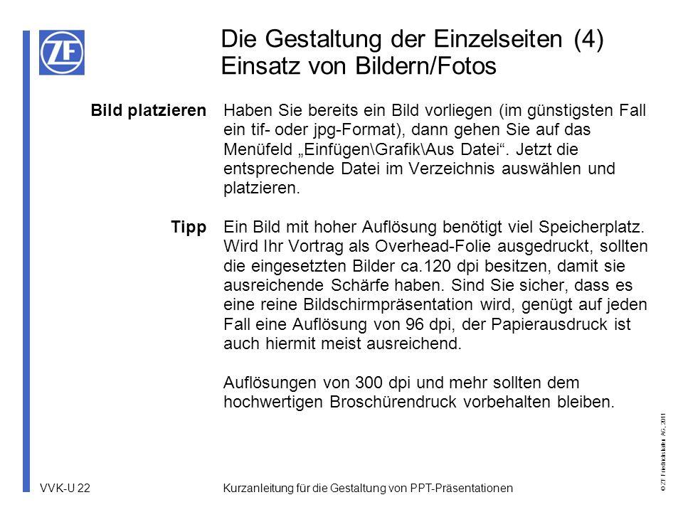 VVK-U 22 © ZF Friedrichshafen AG, 2011 Kurzanleitung für die Gestaltung von PPT-Präsentationen Die Gestaltung der Einzelseiten (4) Einsatz von Bildern
