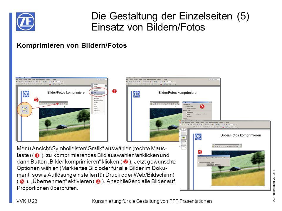 VVK-U 23 © ZF Friedrichshafen AG, 2011 Kurzanleitung für die Gestaltung von PPT-Präsentationen Menü Ansicht\Symbolleisten\Grafik auswählen (rechte Mau