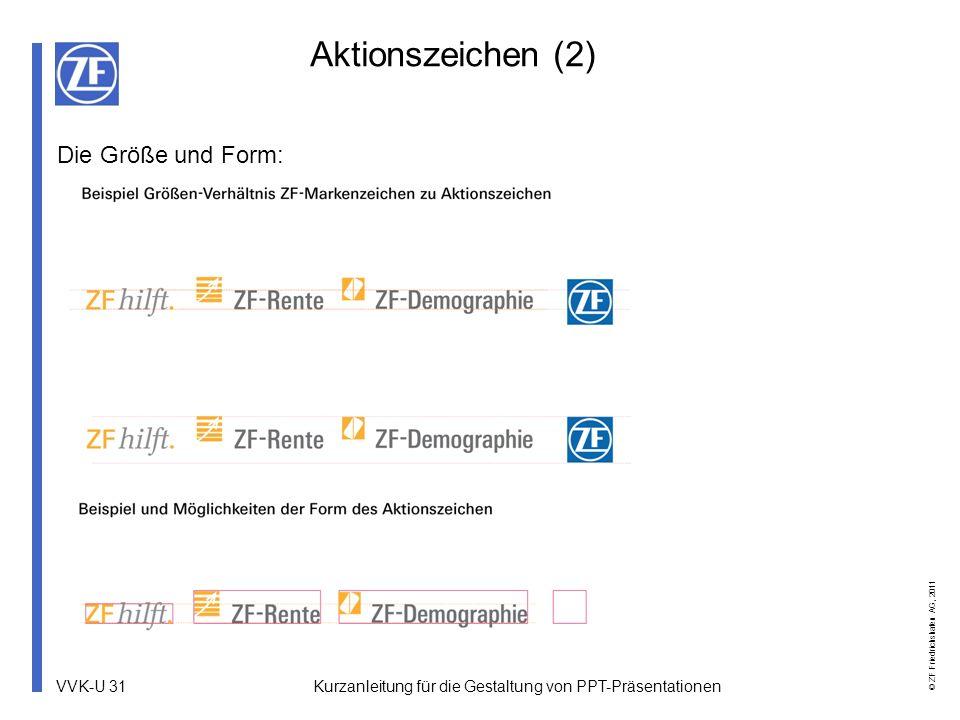 VVK-U 31 © ZF Friedrichshafen AG, 2011 Aktionszeichen (2) Die Größe und Form: Kurzanleitung für die Gestaltung von PPT-Präsentationen
