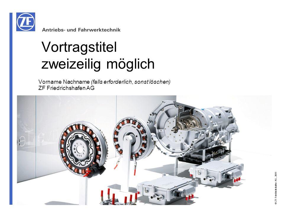 © ZF Friedrichshafen AG, 2011 Vorname Nachname (falls erforderlich, sonst löschen) ZF Friedrichshafen AG Vortragstitel zweizeilig möglich