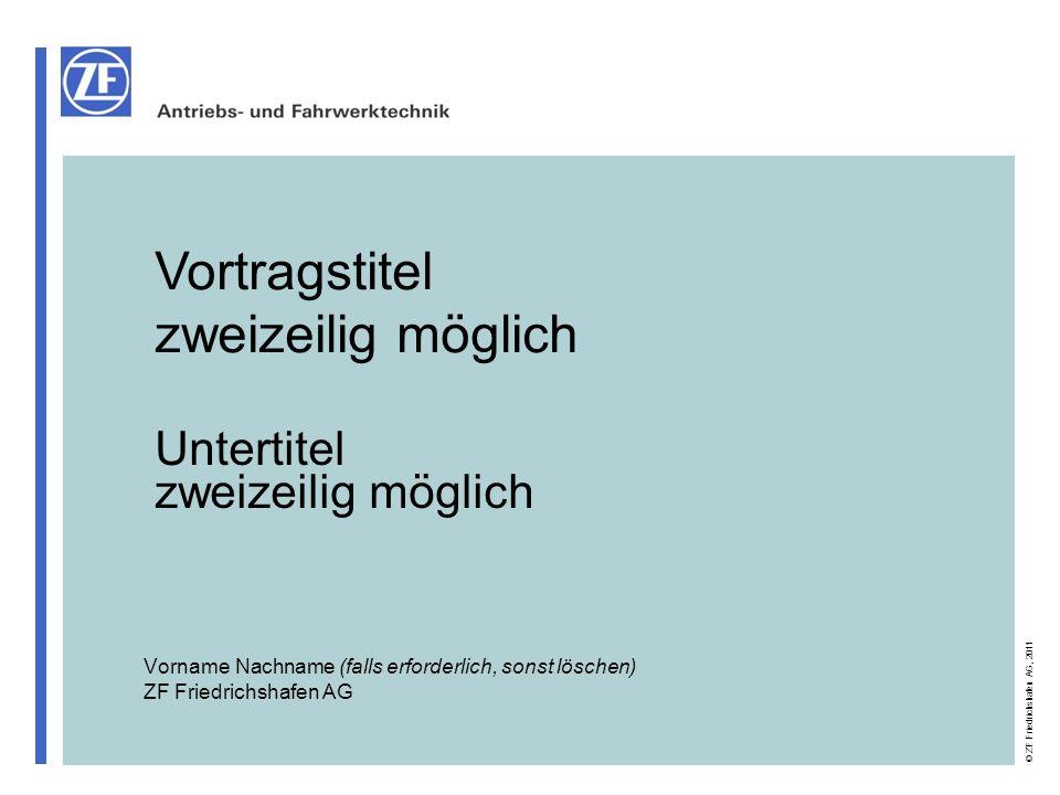 © ZF Friedrichshafen AG, 2011 Vorname Nachname (falls erforderlich, sonst löschen) ZF Friedrichshafen AG Vortragstitel zweizeilig möglich Untertitel z