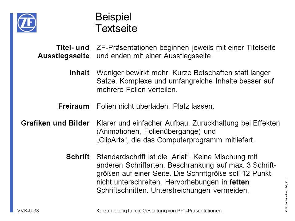 VVK-U 38 © ZF Friedrichshafen AG, 2011 Kurzanleitung für die Gestaltung von PPT-Präsentationen Beispiel Textseite Titel- und Ausstiegsseite Inhalt Fre