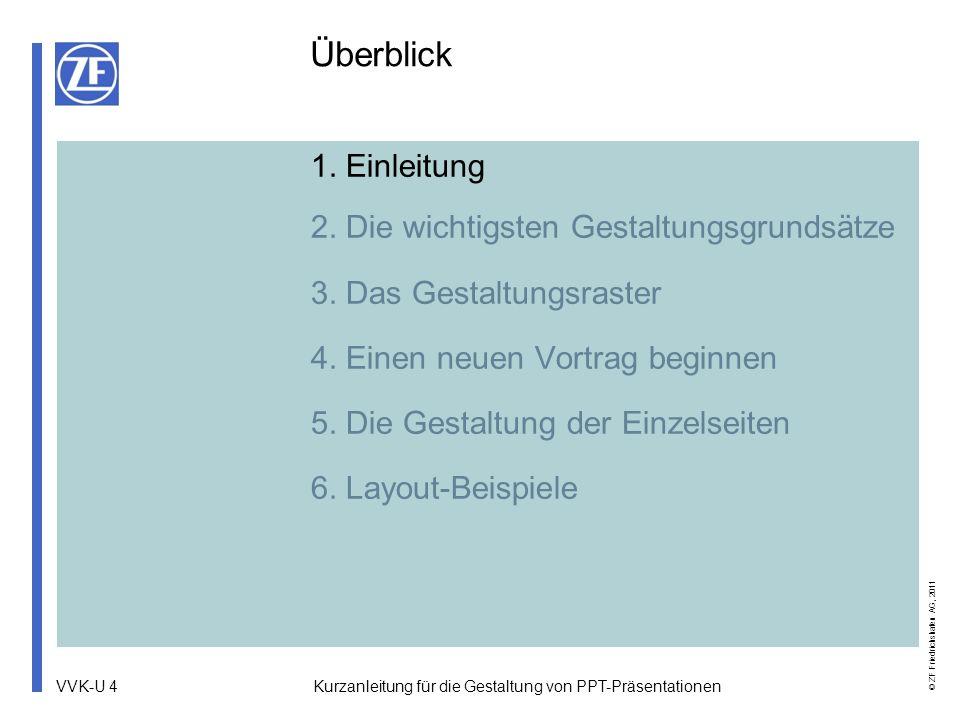 VVK-U 4 © ZF Friedrichshafen AG, 2011 Kurzanleitung für die Gestaltung von PPT-Präsentationen 1. Einleitung 2. Die wichtigsten Gestaltungsgrundsätze 3