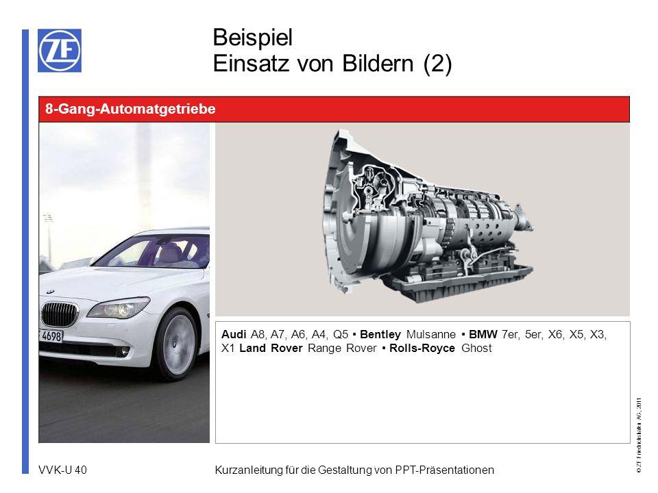 VVK-U 40 © ZF Friedrichshafen AG, 2011 Kurzanleitung für die Gestaltung von PPT-Präsentationen Beispiel Einsatz von Bildern (2) Audi A8, A7, A6, A4, Q