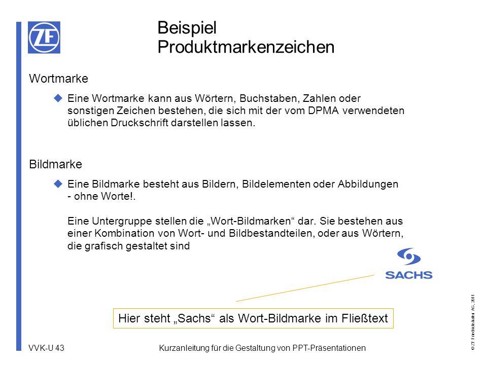 VVK-U 43 © ZF Friedrichshafen AG, 2011 Beispiel Produktmarkenzeichen Wortmarke Eine Wortmarke kann aus Wörtern, Buchstaben, Zahlen oder sonstigen Zeic