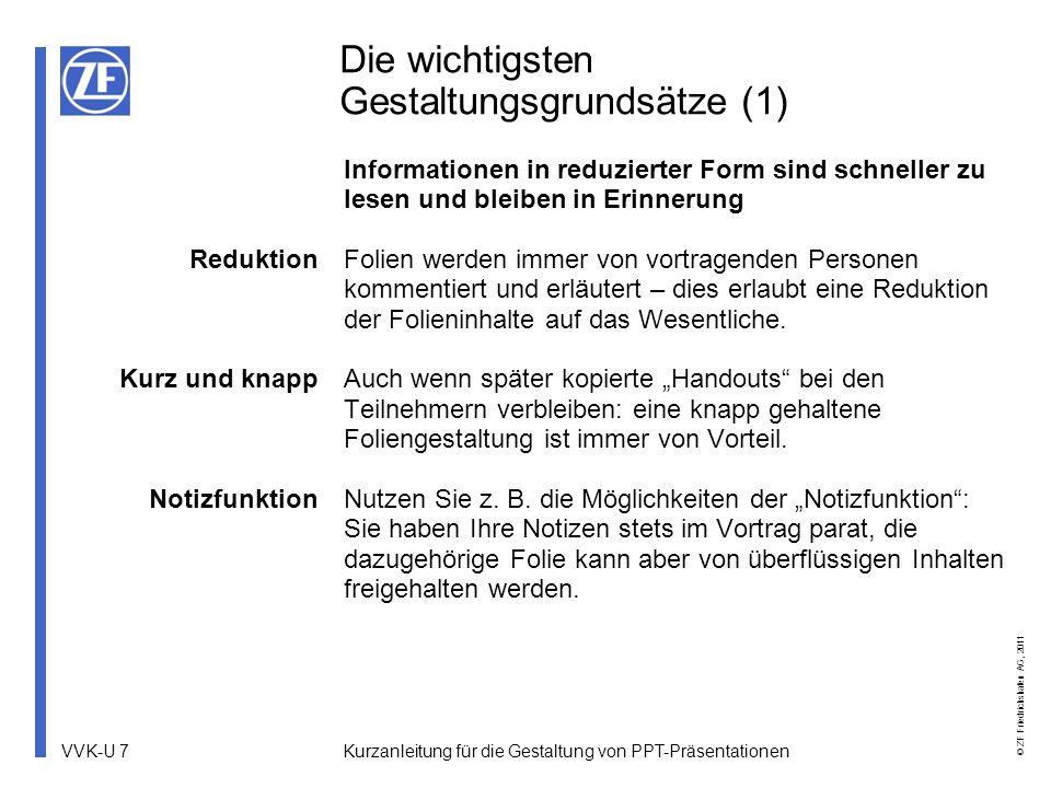 VVK-U 8 © ZF Friedrichshafen AG, 2011 Kurzanleitung für die Gestaltung von PPT-Präsentationen Die wichtigsten Gestaltungsgrundsätze (2) Titel- und Ausstiegsseite Inhalt Freiraum Grafiken und Bilder Schrift ZF-Präsentationen beginnen jeweils mit einer Titelseite und enden mit einer Ausstiegsseite.