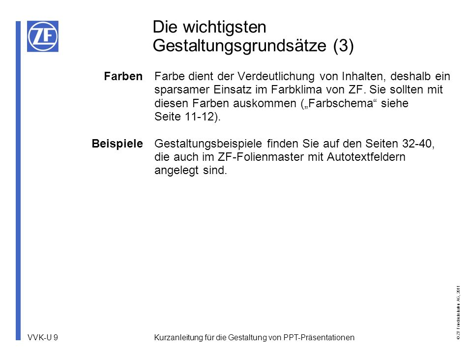 VVK-U 10 © ZF Friedrichshafen AG, 2011 Kurzanleitung für die Gestaltung von PPT-Präsentationen Farben Farbschema Im Folien-Master ist eine Auswahl der ZF-Corporate Design-Farben für Füllfarbe, Linienfarbe und Schriftfarbe hinterlegt.