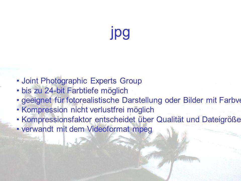 jpg Joint Photographic Experts Group bis zu 24-bit Farbtiefe möglich geeignet für fotorealistische Darstellung oder Bilder mit Farbverläufen Kompressi