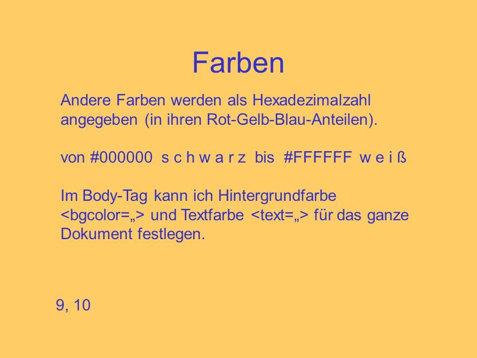 Farben Andere Farben werden als Hexadezimalzahl angegeben (in ihren Rot-Gelb-Blau-Anteilen). von #000000 s c h w a r z bis #FFFFFF w e i ß Im Body-Tag