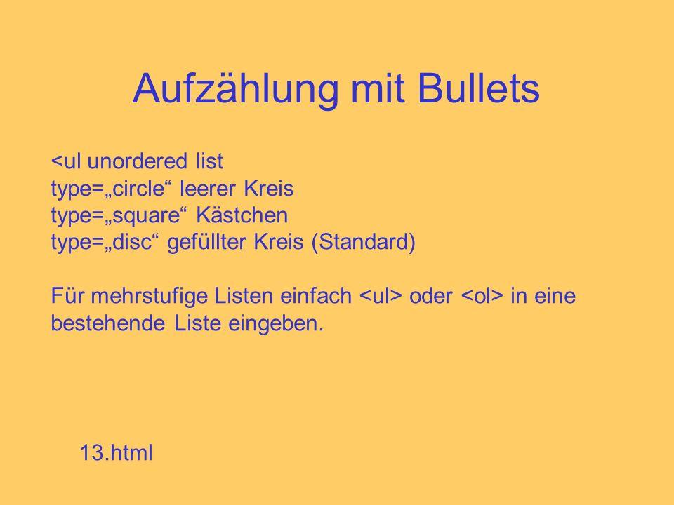 Aufzählung mit Bullets <ul unordered list type=circle leerer Kreis type=square Kästchen type=disc gefüllter Kreis (Standard) Für mehrstufige Listen ei