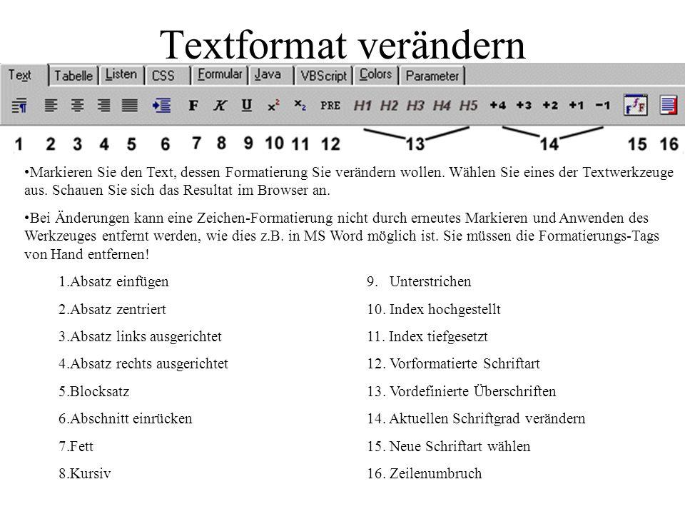 Die Werkzeugleisten HTML Die wichtigsten HTML-Befehle Tabelle Befehle zur Erzeugung von HTML-Tabellen Listen Erzeugung von Listen aller Art (Bullet, Nummer etc...) CSS Erstellung von Cascaded Style Sheets Formular Formularelemente, die im Zusammenhang mit CGI-Scripts u.a.