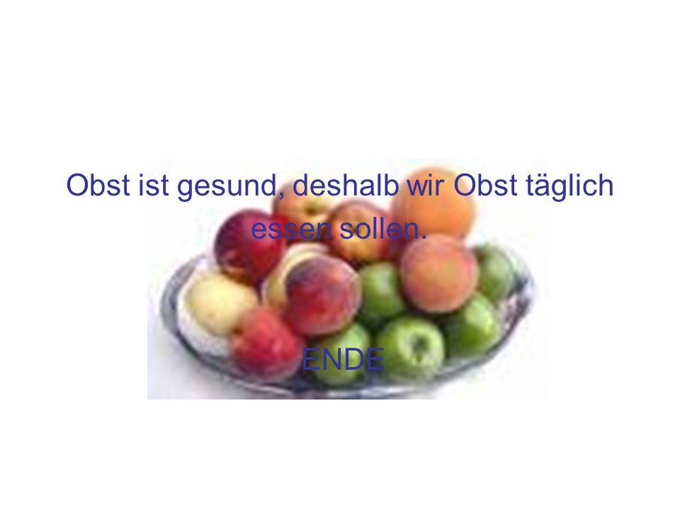 Obst ist gesund, deshalb wir Obst täglich essen sollen. ENDE