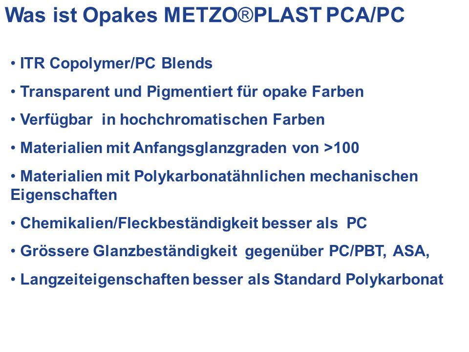 Was ist Opakes METZO®PLAST PCA/PC ITR Copolymer/PC Blends Transparent und Pigmentiert für opake Farben Verfügbar in hochchromatischen Farben Materialien mit Anfangsglanzgraden von >100 Materialien mit Polykarbonatähnlichen mechanischen Eigenschaften Chemikalien/Fleckbeständigkeit besser als PC Grössere Glanzbeständigkeit gegenüber PC/PBT, ASA, Langzeiteigenschaften besser als Standard Polykarbonat