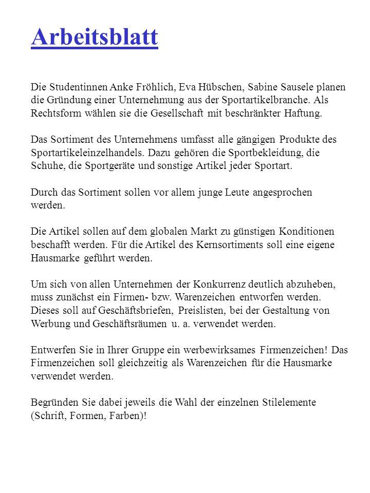 Arbeitsblatt Die Studentinnen Anke Fröhlich, Eva Hübschen, Sabine Sausele planen die Gründung einer Unternehmung aus der Sportartikelbranche. Als Rech
