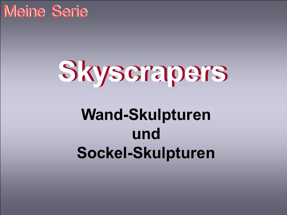 Meine Serie Skyscrapers Wand-Skulpturen und Sockel-Skulpturen