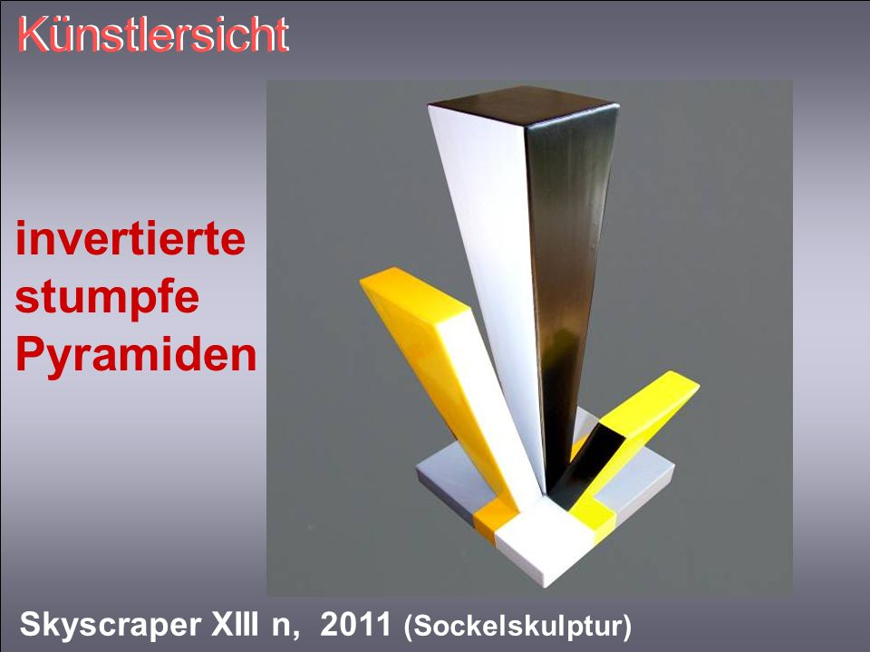 Künstlersicht Skyscraper XIII n, 2011 (Sockelskulptur) invertierte stumpfe Pyramiden