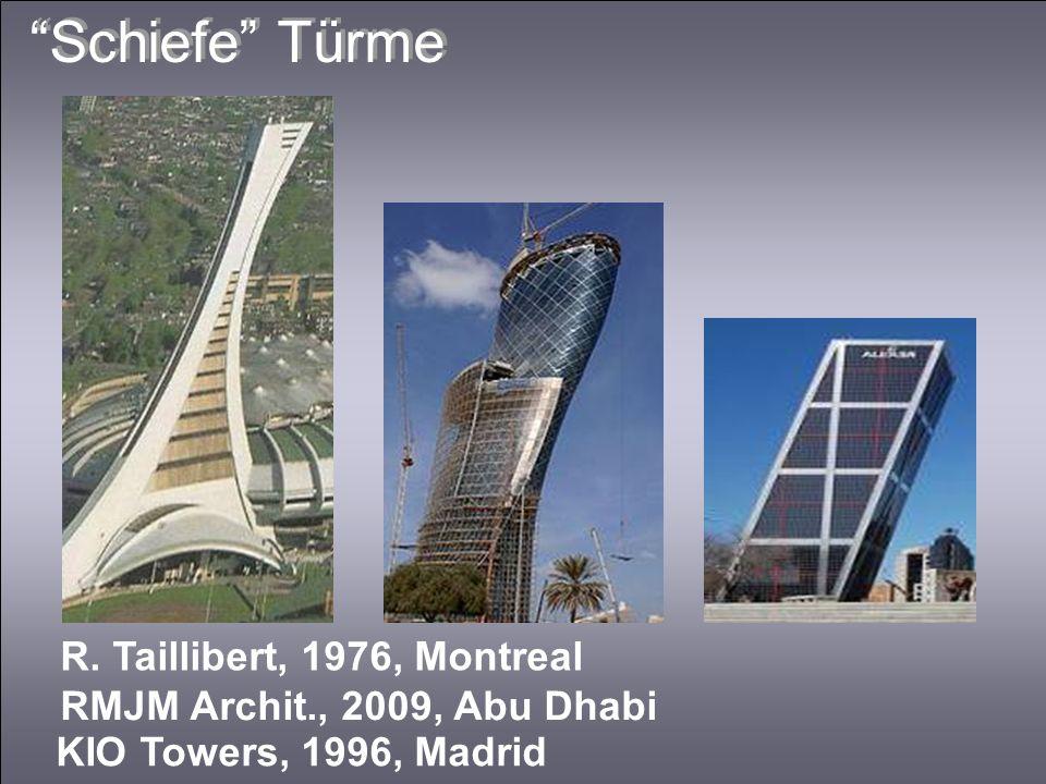 Schiefe Türme R. Taillibert, 1976, Montreal RMJM Archit., 2009, Abu Dhabi KIO Towers, 1996, Madrid