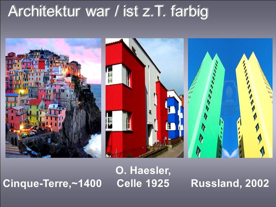 O. Haesler, Celle 1925 Russland, 2002 Cinque-Terre,~1400 Architektur war / ist z.T. farbig