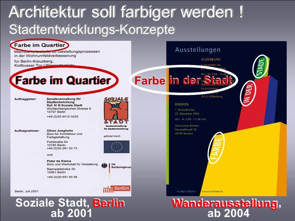 Wanderausstellung, ab 2004 Soziale Stadt, Berlin ab 2001 Farbe in der Stadt Farbe im Quartier Architektur soll farbiger werden ! Stadtentwicklungs-Kon