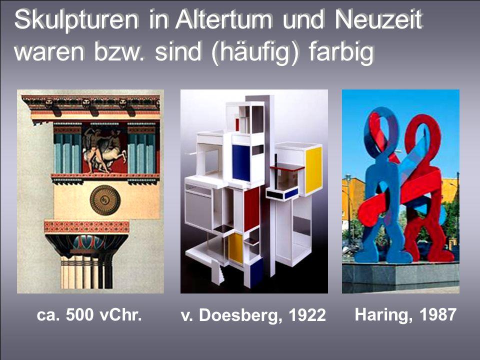 v. Doesberg, 1922 ca. 500 vChr. Haring, 1987 Skulpturen in Altertum und Neuzeit waren bzw. sind (häufig) farbig Skulpturen in Altertum und Neuzeit war