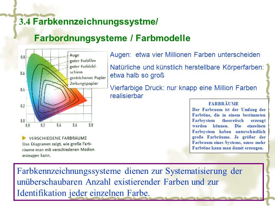 3.4 Farbkennzeichnungssystme/ Farbordnungsysteme / Farbmodelle Farbkennzeichnungssysteme dienen zur Systematisierung der unüberschaubaren Anzahl existierender Farben und zur Identifikation jeder einzelnen Farbe.