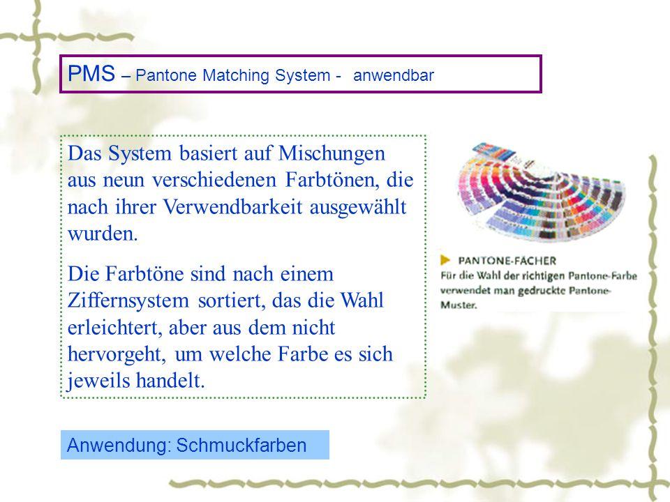PMS – Pantone Matching System - anwendbar Das System basiert auf Mischungen aus neun verschiedenen Farbtönen, die nach ihrer Verwendbarkeit ausgewählt wurden.