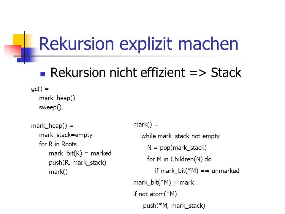 Stack overflow Boehm-Demer-Weis Methode Stack overflow merken Kein Push mehr Neuer Stack mit doppelter Größe Suche nach markierten Knoten mit unmarkierten Kindern Knuth Kurokawa