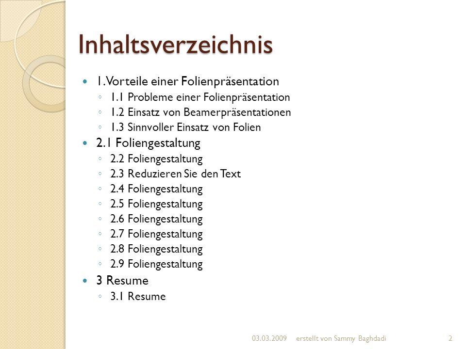 Inhaltsverzeichnis 1. Vorteile einer Folienpräsentation 1.1 Probleme einer Folienpräsentation 1.2 Einsatz von Beamerpräsentationen 1.3 Sinnvoller Eins