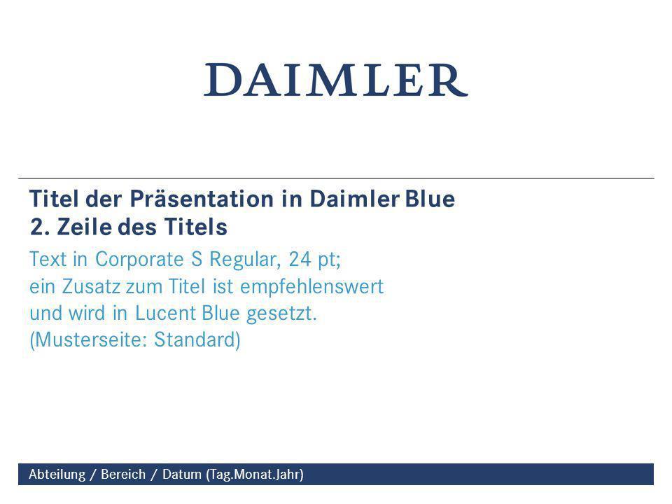Abteilung / Bereich / Datum (Tag.Monat.Jahr) Titel der Präsentation in Daimler Blue 2.