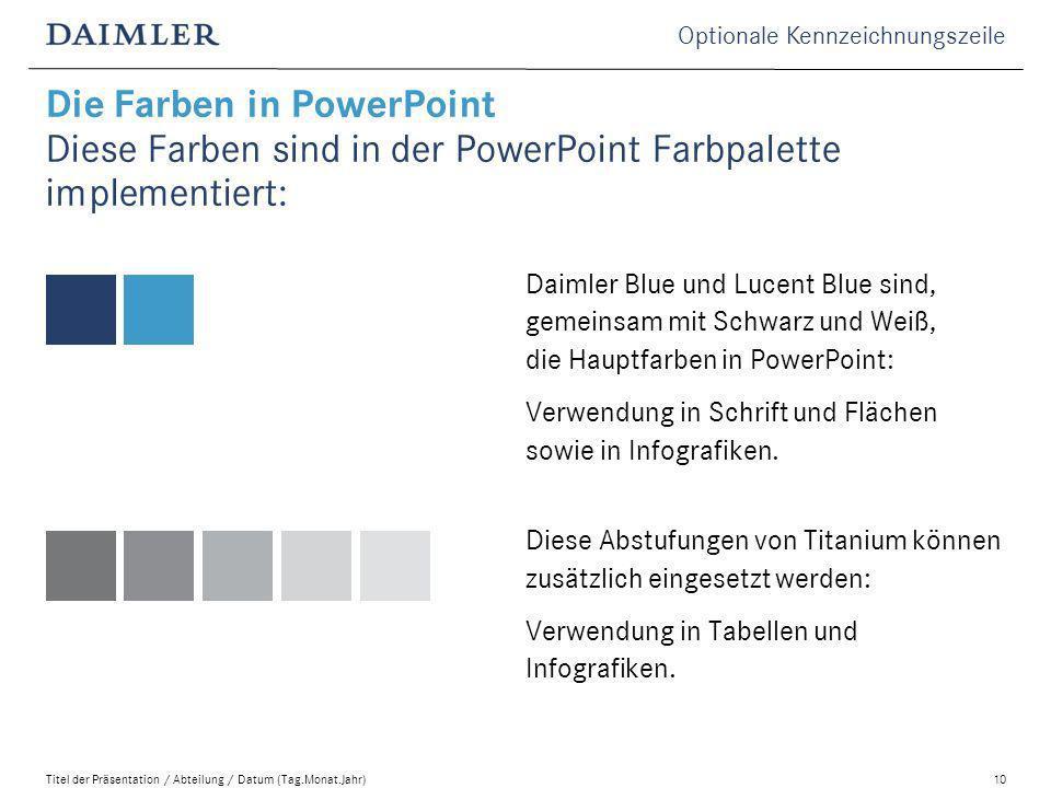Optionale Kennzeichnungszeile Titel der Präsentation / Abteilung / Datum (Tag.Monat.Jahr)10 Daimler Blue und Lucent Blue sind, gemeinsam mit Schwarz und Weiß, die Hauptfarben in PowerPoint: Verwendung in Schrift und Flächen sowie in Infografiken.